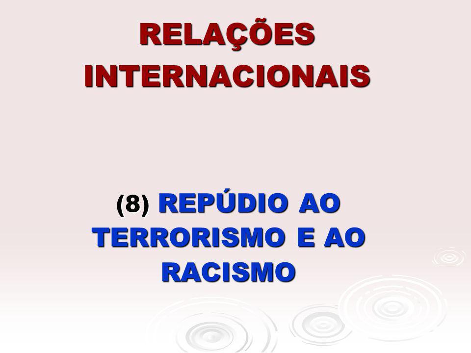 RELAÇÕES INTERNACIONAIS (8) REPÚDIO AO TERRORISMO E AO RACISMO