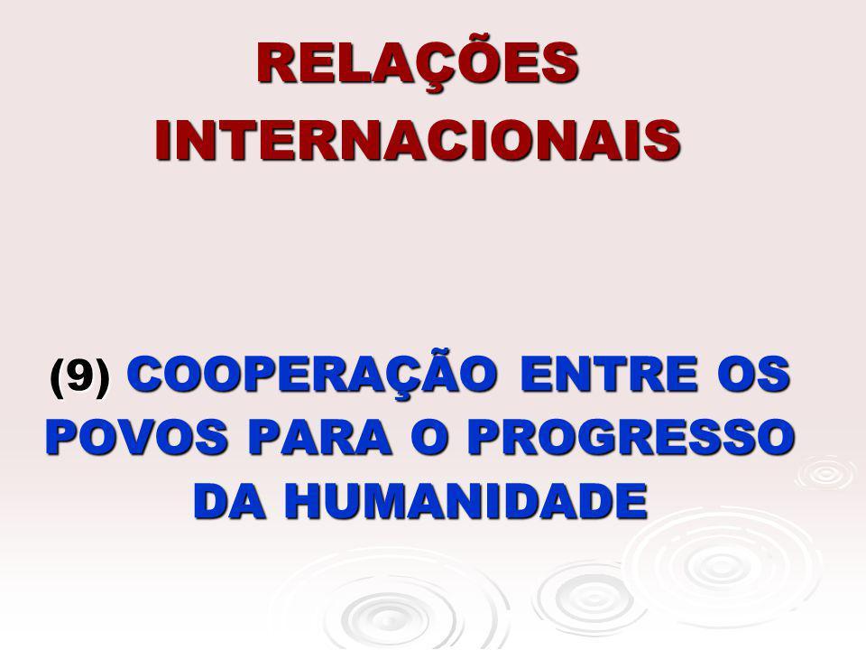 RELAÇÕES INTERNACIONAIS (9) COOPERAÇÃO ENTRE OS POVOS PARA O PROGRESSO DA HUMANIDADE