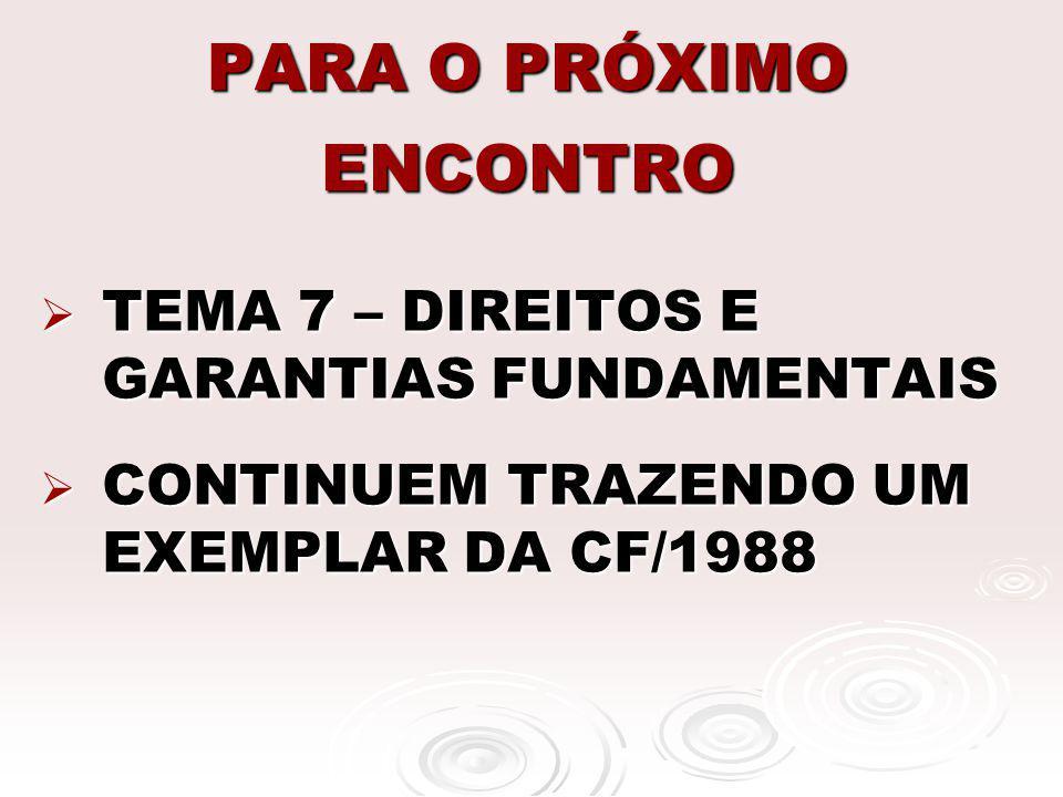 PARA O PRÓXIMO ENCONTRO TEMA 7 – DIREITOS E GARANTIAS FUNDAMENTAIS TEMA 7 – DIREITOS E GARANTIAS FUNDAMENTAIS CONTINUEM TRAZENDO UM EXEMPLAR DA CF/198