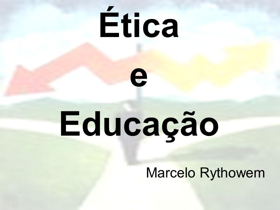 Ética e Educação Marcelo Rythowem