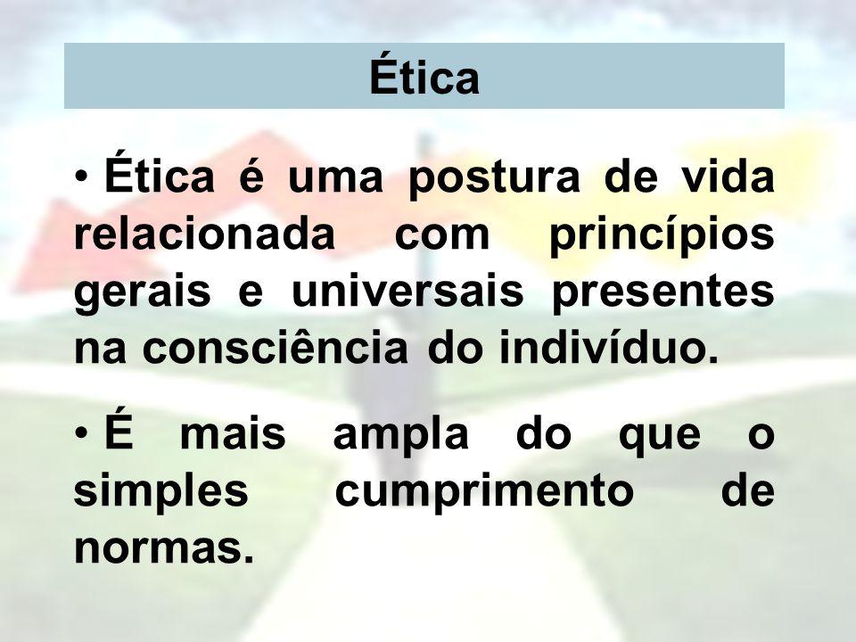 Ética Ética é uma postura de vida relacionada com princípios gerais e universais presentes na consciência do indivíduo. É mais ampla do que o simples