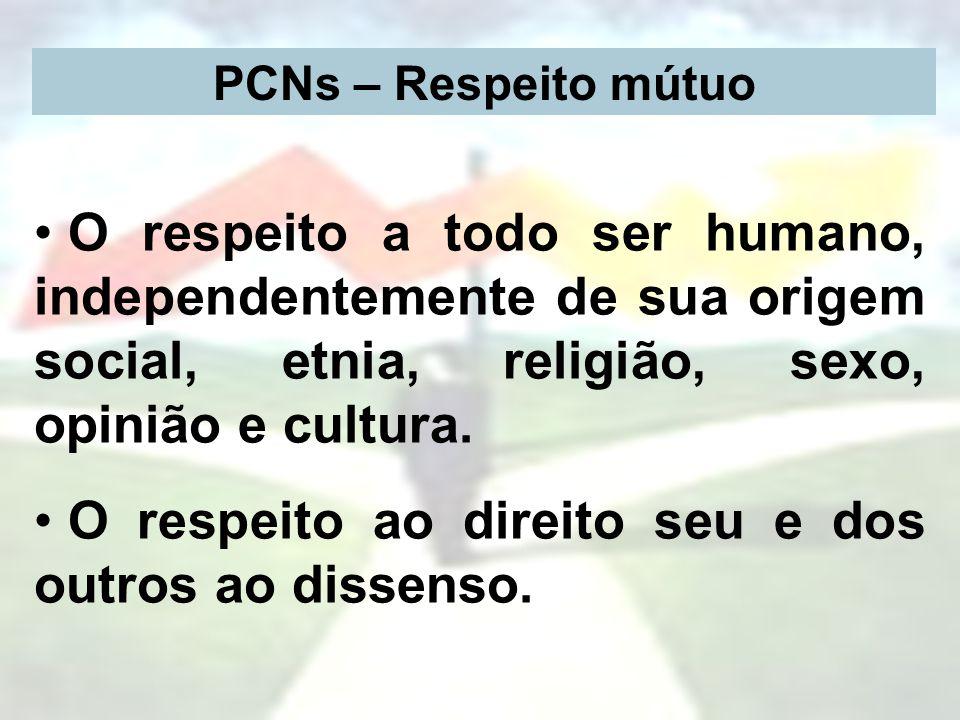 PCNs – Respeito mútuo O respeito a todo ser humano, independentemente de sua origem social, etnia, religião, sexo, opinião e cultura. O respeito ao di