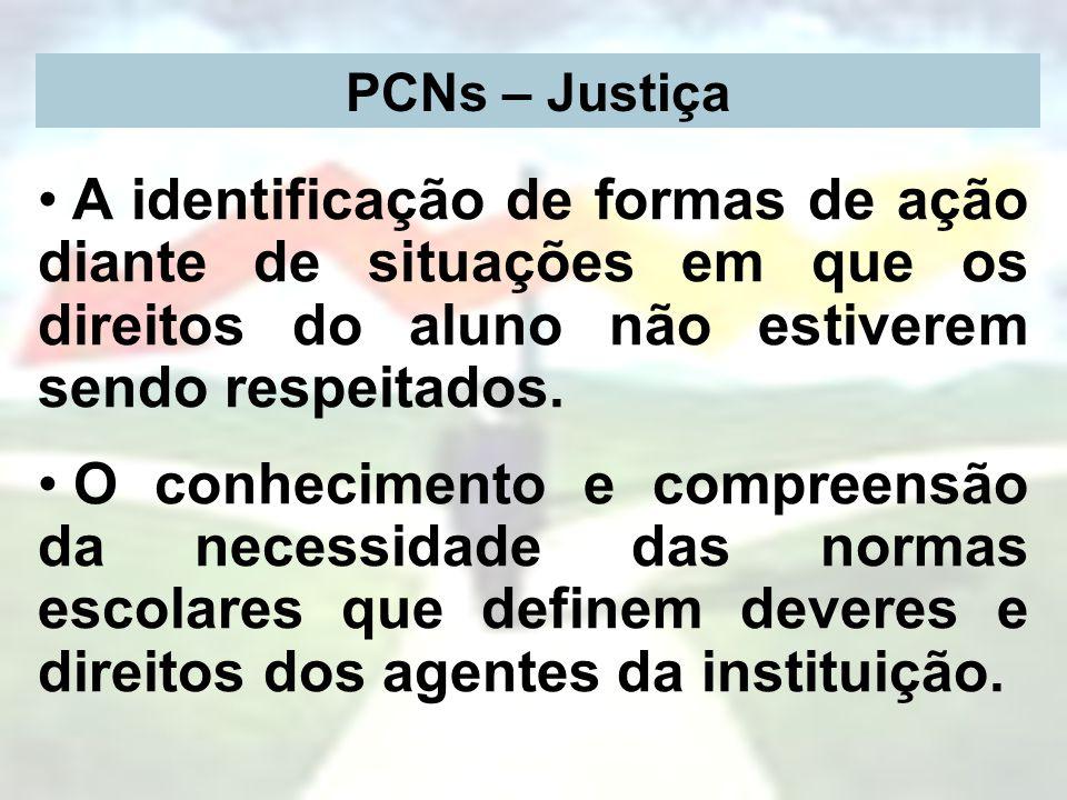 PCNs – Justiça A identificação de formas de ação diante de situações em que os direitos do aluno não estiverem sendo respeitados. O conhecimento e com