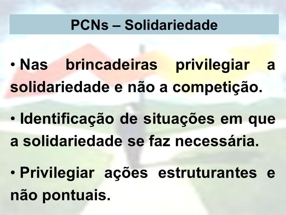 PCNs – Solidariedade Nas brincadeiras privilegiar a solidariedade e não a competição. Identificação de situações em que a solidariedade se faz necessá