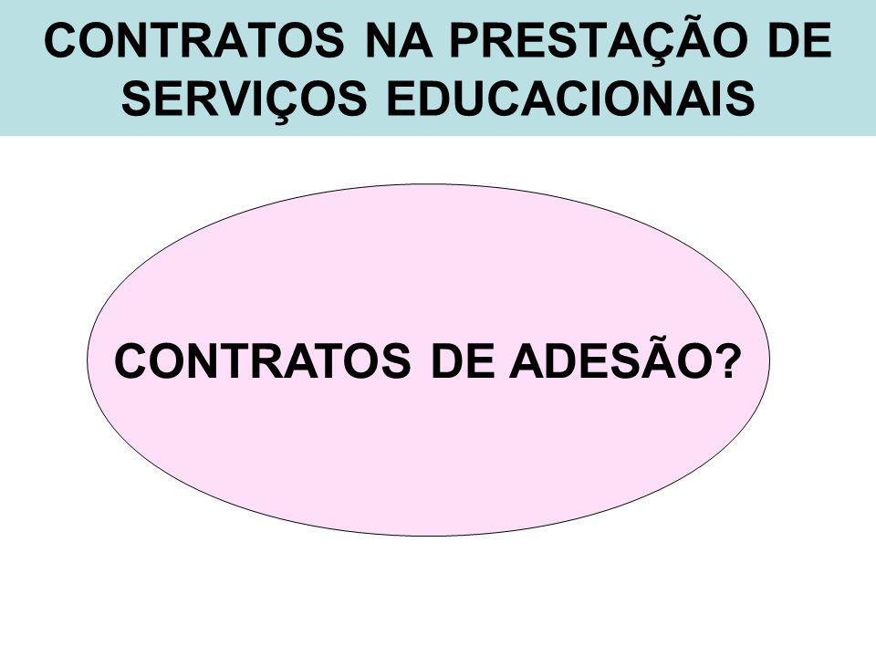 CONTRATOS NA PRESTAÇÃO DE SERVIÇOS EDUCACIONAIS CONTRATOS DE ADESÃO?