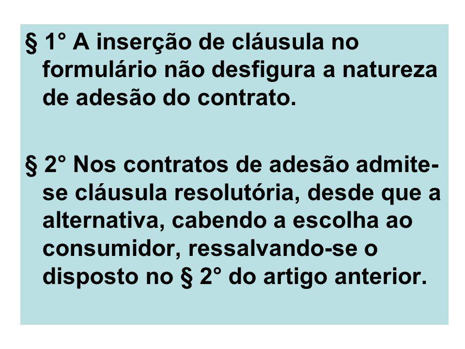 § 1° A inserção de cláusula no formulário não desfigura a natureza de adesão do contrato. § 2° Nos contratos de adesão admite- se cláusula resolutória