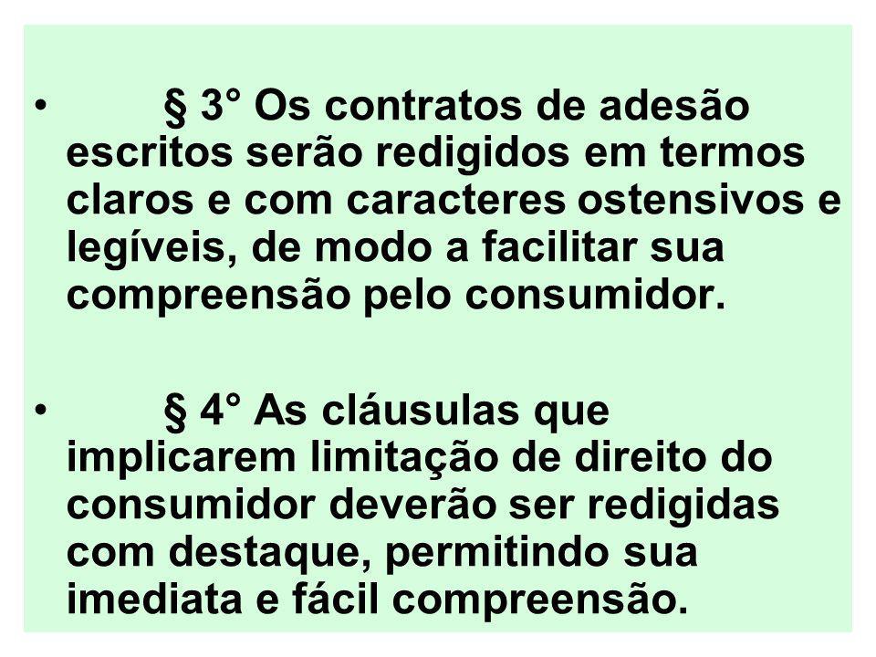 § 3° Os contratos de adesão escritos serão redigidos em termos claros e com caracteres ostensivos e legíveis, de modo a facilitar sua compreensão pelo
