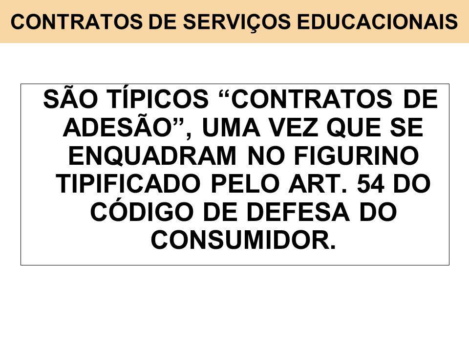 CONTRATOS DE SERVIÇOS EDUCACIONAIS SÃO TÍPICOS CONTRATOS DE ADESÃO, UMA VEZ QUE SE ENQUADRAM NO FIGURINO TIPIFICADO PELO ART. 54 DO CÓDIGO DE DEFESA D
