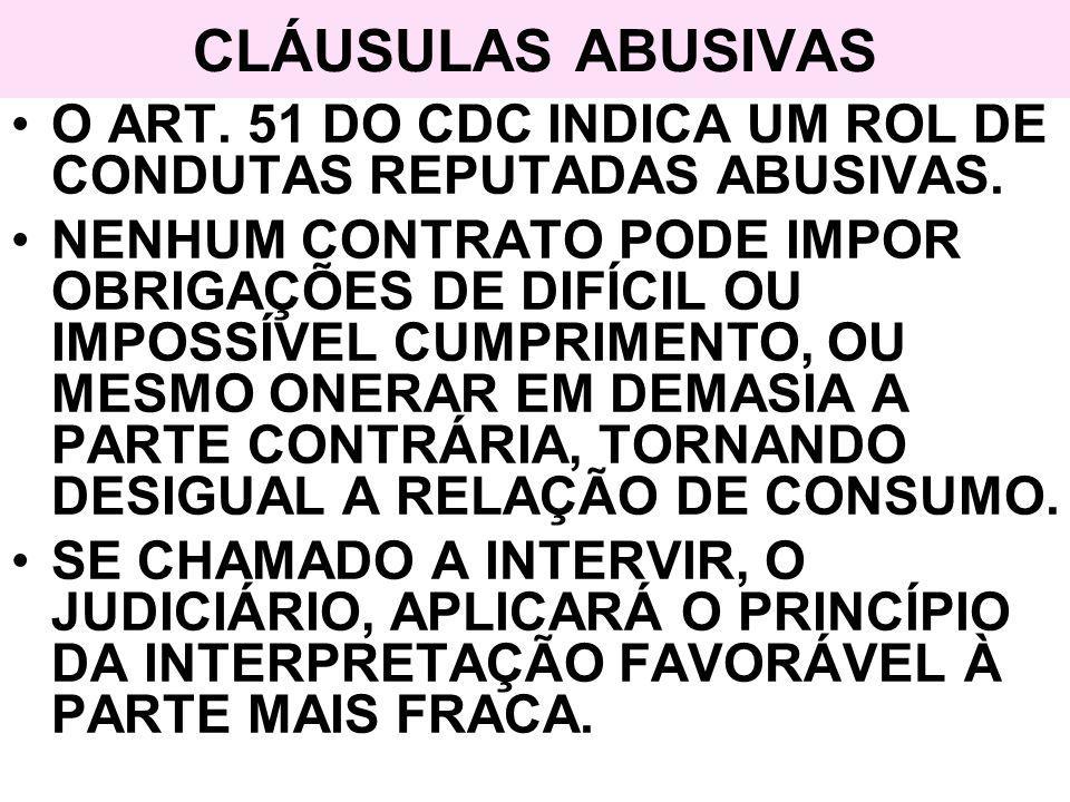 CLÁUSULAS ABUSIVAS O ART. 51 DO CDC INDICA UM ROL DE CONDUTAS REPUTADAS ABUSIVAS. NENHUM CONTRATO PODE IMPOR OBRIGAÇÕES DE DIFÍCIL OU IMPOSSÍVEL CUMPR