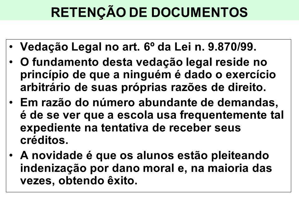 RETENÇÃO DE DOCUMENTOS Vedação Legal no art. 6º da Lei n. 9.870/99. O fundamento desta vedação legal reside no princípio de que a ninguém é dado o exe