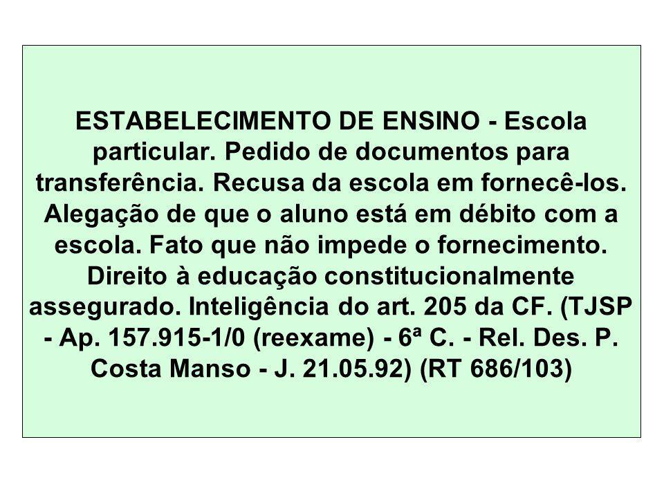 ESTABELECIMENTO DE ENSINO - Escola particular. Pedido de documentos para transferência. Recusa da escola em fornecê-los. Alegação de que o aluno está