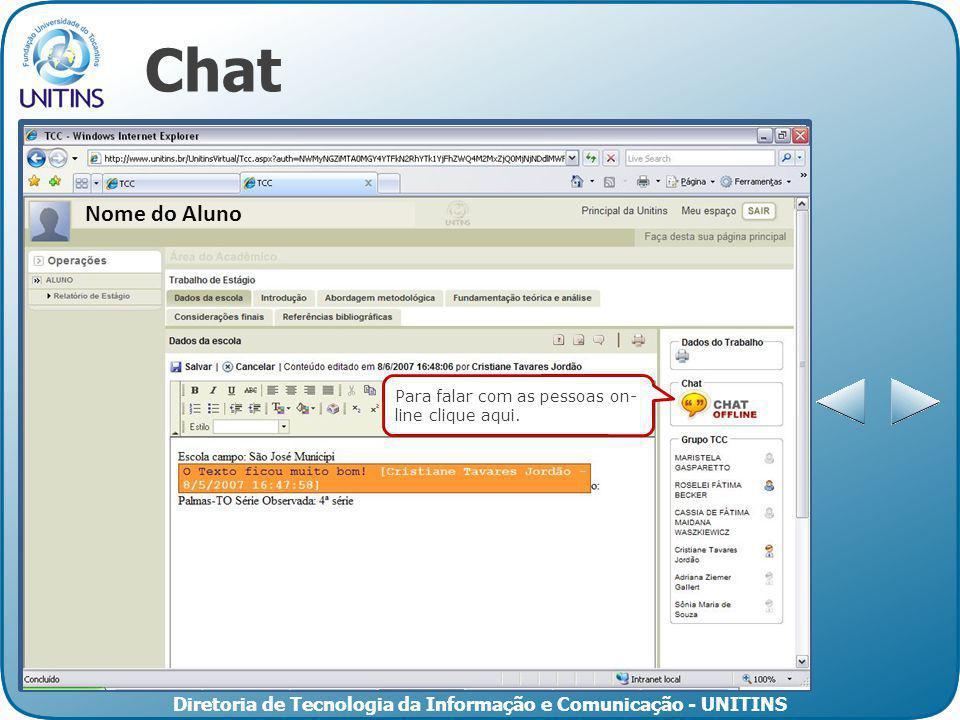Diretoria de Tecnologia da Informação e Comunicação - UNITINS Chat Para falar com as pessoas on- line clique aqui. Nome do Aluno