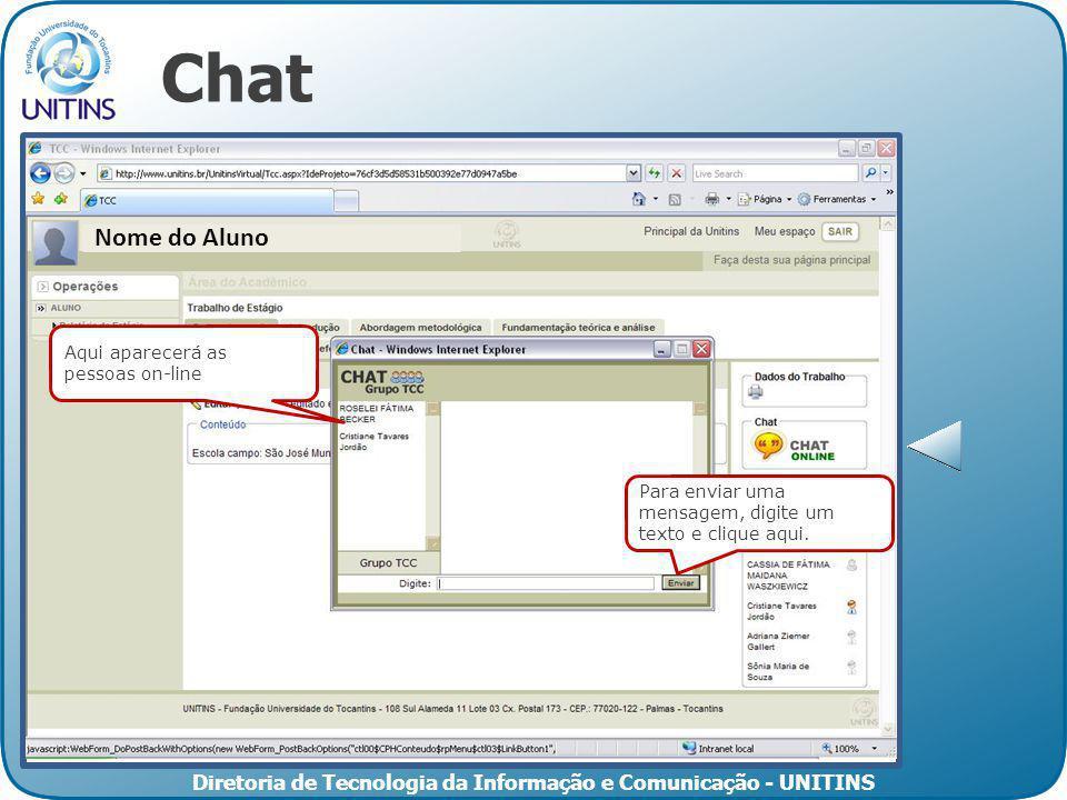 Diretoria de Tecnologia da Informação e Comunicação - UNITINS Chat Aqui aparecerá as pessoas on-line Para enviar uma mensagem, digite um texto e clique aqui.