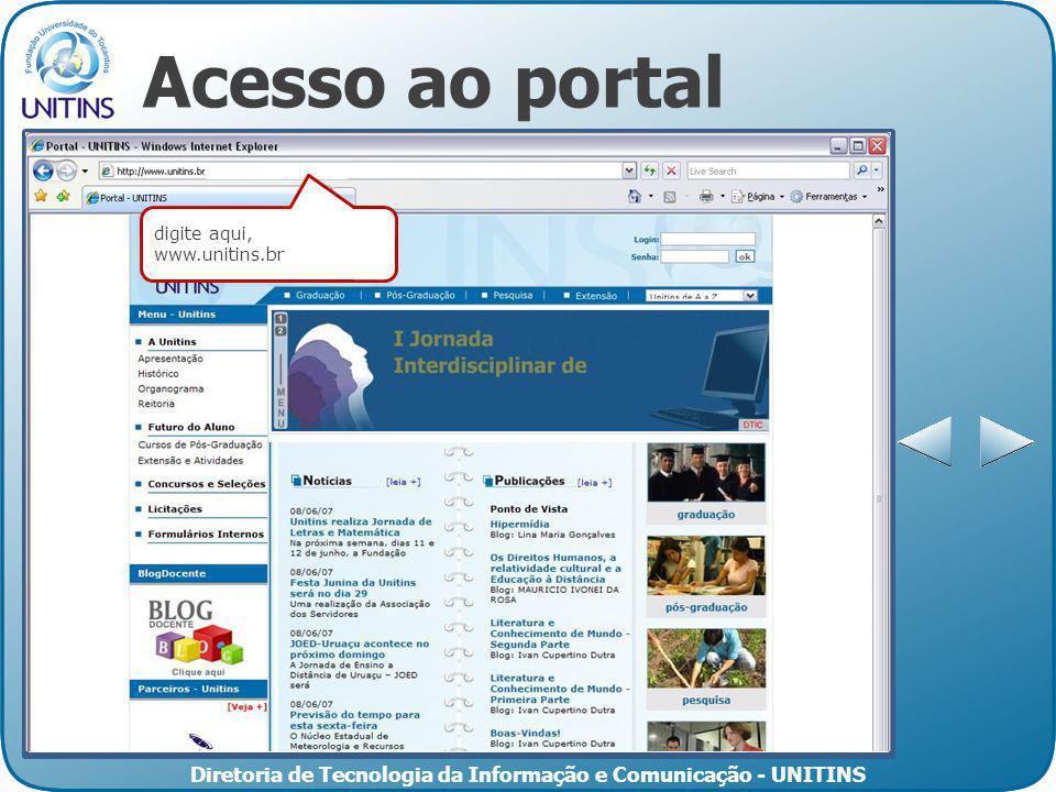 Diretoria de Tecnologia da Informação e Comunicação - UNITINS Acesso ao portal digite aqui, www.unitins.br