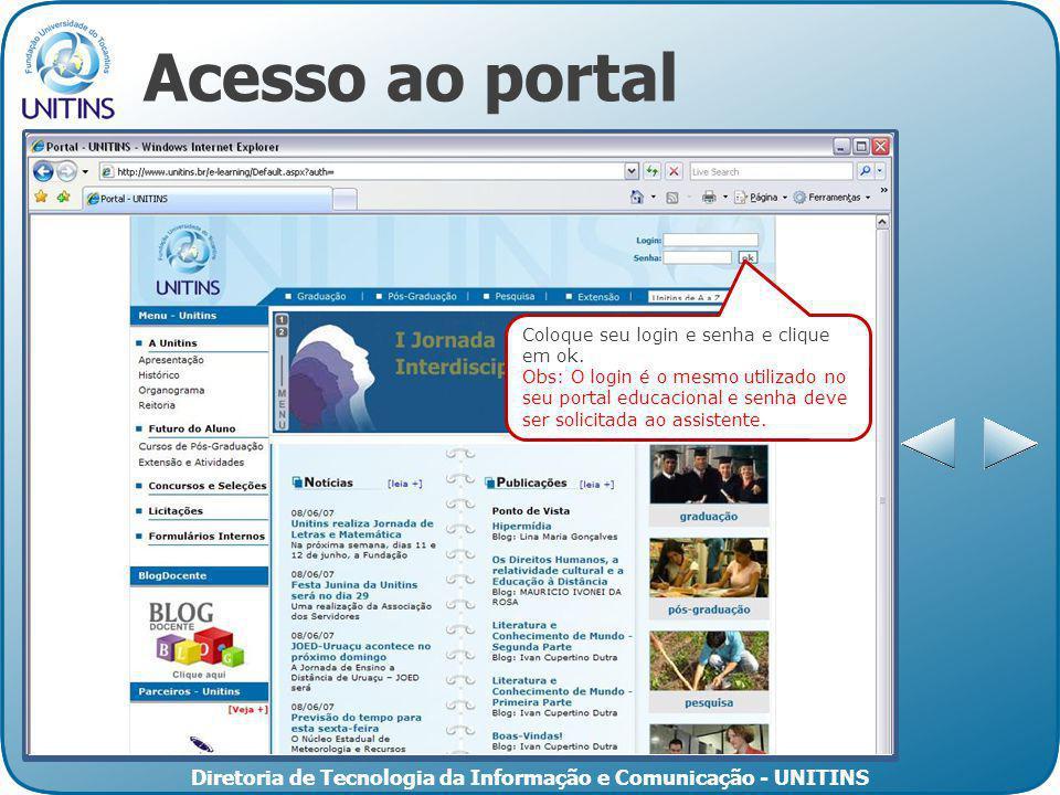 Diretoria de Tecnologia da Informação e Comunicação - UNITINS Acesso ao portal Coloque seu login e senha e clique em ok. Obs: O login é o mesmo utiliz
