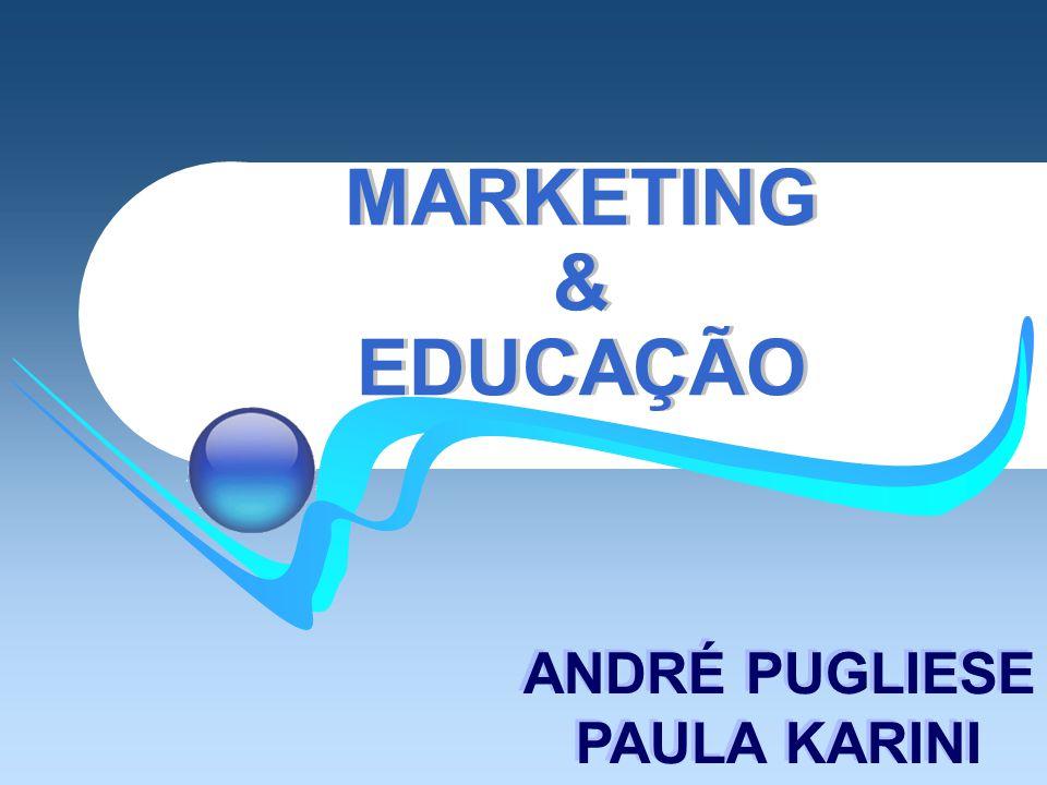 MARKETING & EDUCAÇÃO ANDRÉ PUGLIESE PAULA KARINI ANDRÉ PUGLIESE PAULA KARINI