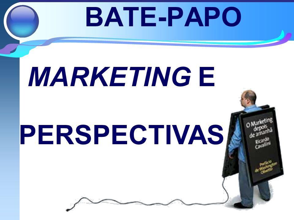 BATE-PAPO MARKETING E PERSPECTIVAS