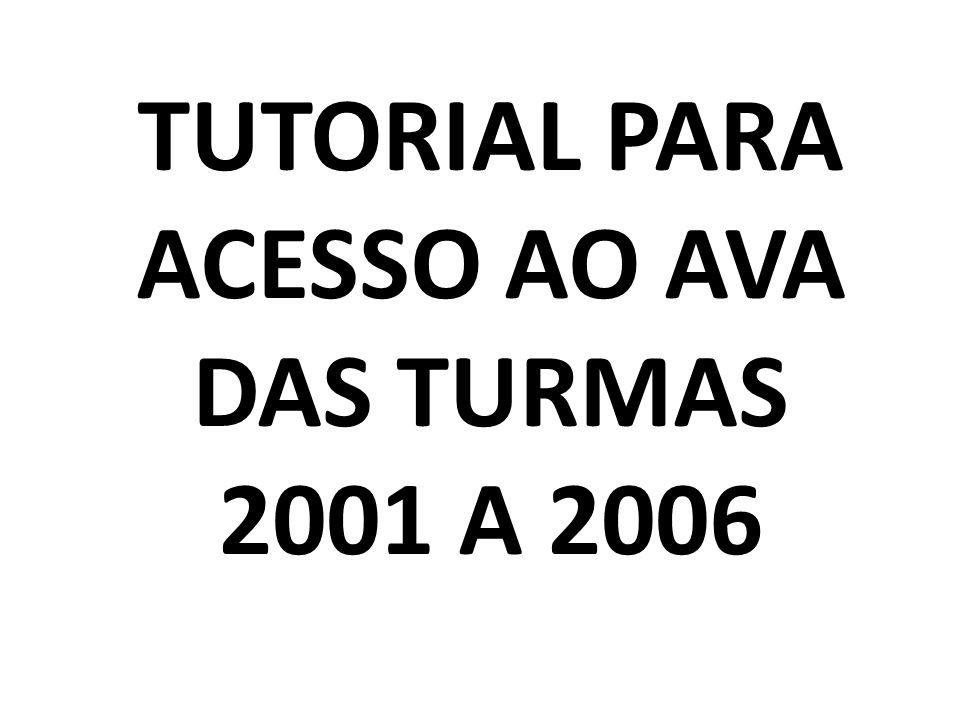 TUTORIAL PARA ACESSO AO AVA DAS TURMAS 2001 A 2006