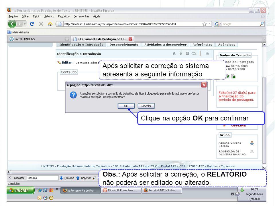 Após solicitar a correção o sistema apresenta a seguinte informação Clique na opção OK para confirmar Obs.: Após solicitar a correção, o RELATÓRIO não