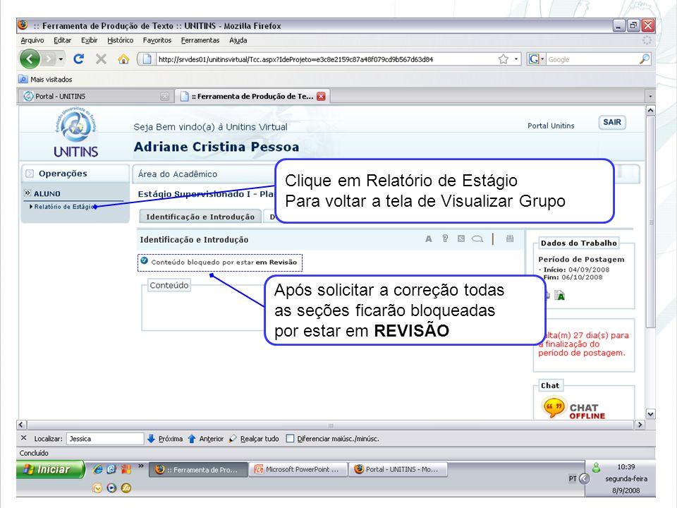 Clique em Relatório de Estágio Para voltar a tela de Visualizar Grupo Após solicitar a correção todas as seções ficarão bloqueadas por estar em REVISÃ