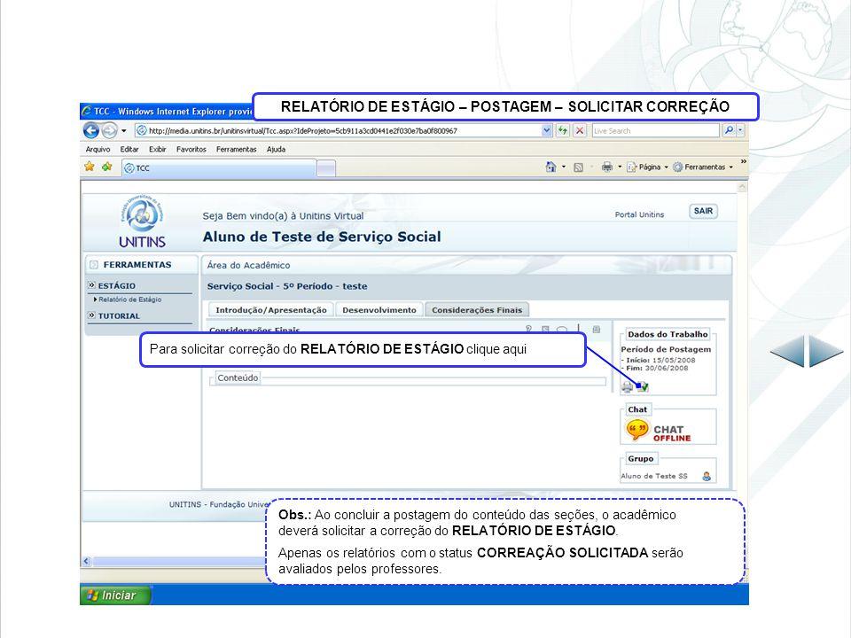 RELATÓRIO DE ESTÁGIO – POSTAGEM – SOLICITAR CORREÇÃO Digitar Obs.: Ao concluir a postagem do conteúdo das seções, o acadêmico deverá solicitar a correção do RELATÓRIO DE ESTÁGIO.
