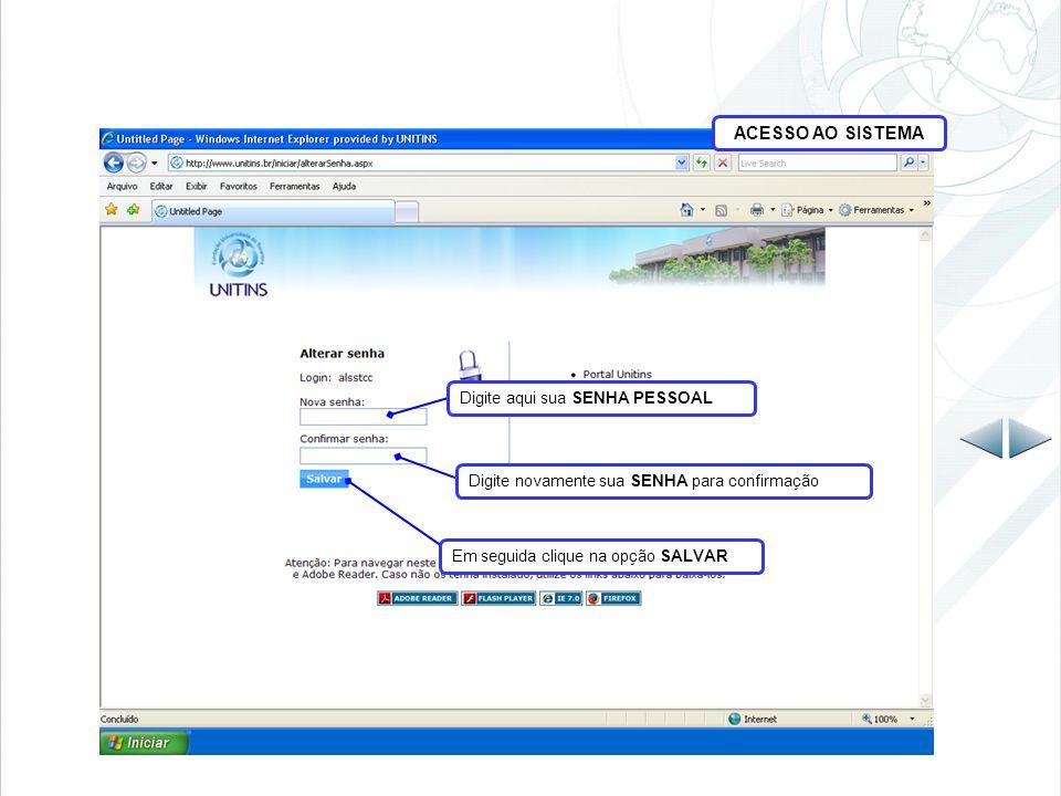 ACESSO AO SISTEMA Em seguida o sistema apresenta a confirmação : SENHA ALTERADA COM SUCESSO Clique na opção OK para continuar