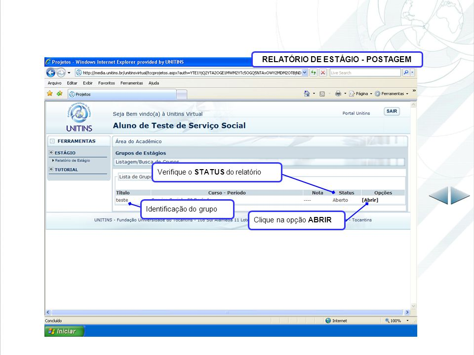 RELATÓRIO DE ESTÁGIO - POSTAGEM Identificação do grupo Verifique o STATUS do relatório Clique na opção ABRIR