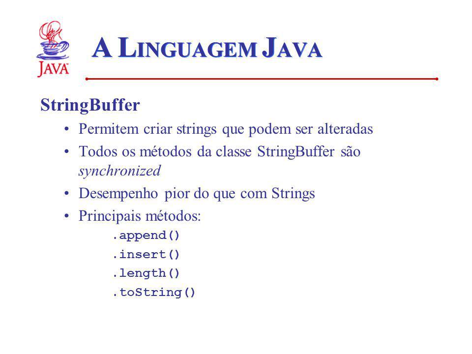 A L INGUAGEM J AVA StringBuffer Permitem criar strings que podem ser alteradas Todos os métodos da classe StringBuffer são synchronized Desempenho pior do que com Strings Principais métodos:.append().insert().length().toString()