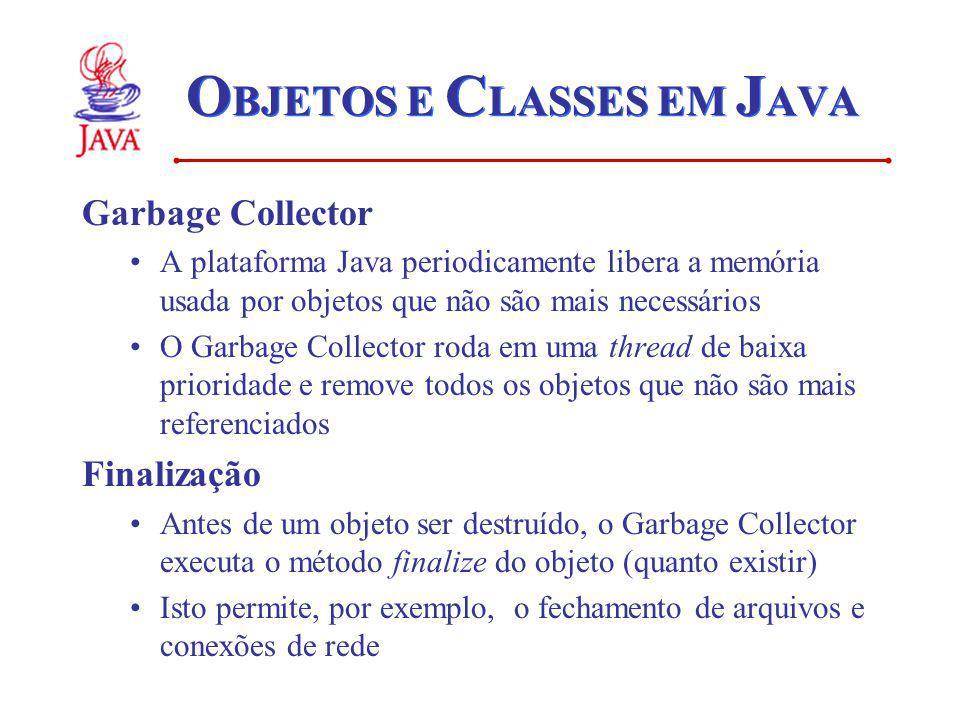 O BJETOS E C LASSES EM J AVA Garbage Collector A plataforma Java periodicamente libera a memória usada por objetos que não são mais necessários O Garb