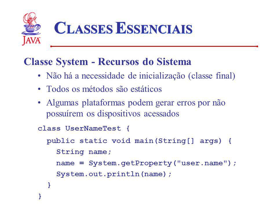 C LASSES E SSENCIAIS Classe System - Recursos do Sistema Não há a necessidade de inicialização (classe final) Todos os métodos são estáticos Algumas p