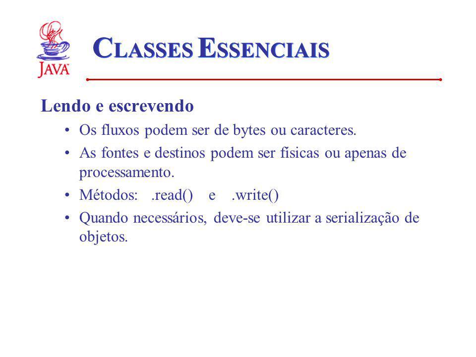 C LASSES E SSENCIAIS Lendo e escrevendo Os fluxos podem ser de bytes ou caracteres.