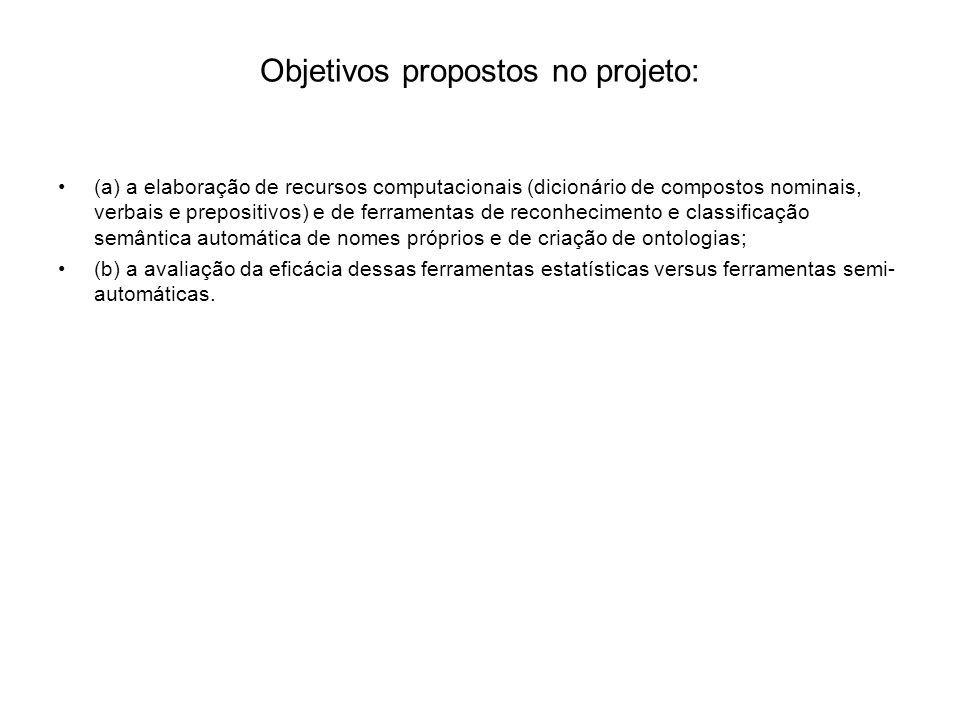 Objetivos propostos no projeto: (a) a elaboração de recursos computacionais (dicionário de compostos nominais, verbais e prepositivos) e de ferramenta