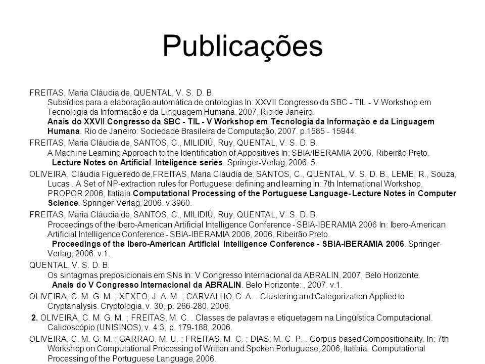 Publicações FREITAS, Maria Cláudia de, QUENTAL, V. S. D. B. Subsídios para a elaboração automática de ontologias In: XXVII Congresso da SBC - TIL - V