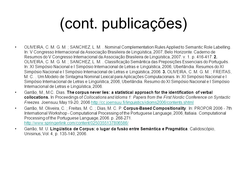 (cont. publicações) OLIVEIRA, C. M. G. M. ; SANCHEZ, L. M.. Nominal Complementation Rules Applied to Semantic Role Labelling. In: V Congresso Internac