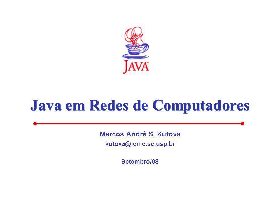 Java em Redes de Computadores Marcos André S. Kutova kutova@icmc.sc.usp.br Setembro/98