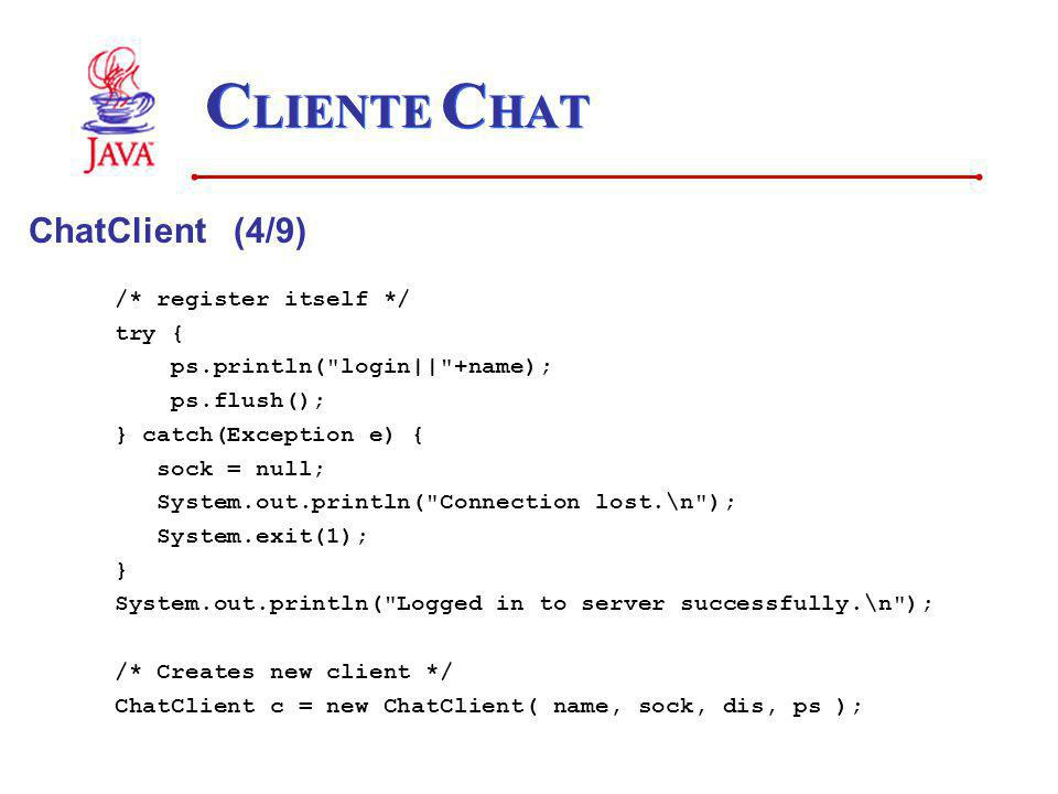 C LIENTE C HAT ChatClient (4/9) /* register itself */ try { ps.println(