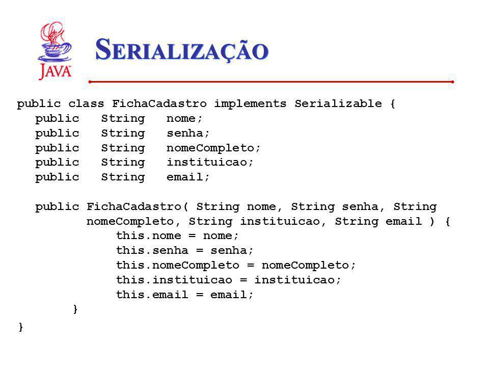S ERIALIZAÇÃO public class FichaCadastro implements Serializable { public String nome; public String senha; public String nomeCompleto; public String