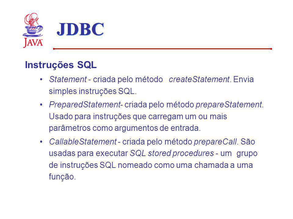 JDBC Instruções SQL Statement - criada pelo método createStatement. Envia simples instruções SQL. PreparedStatement- criada pelo método prepareStateme