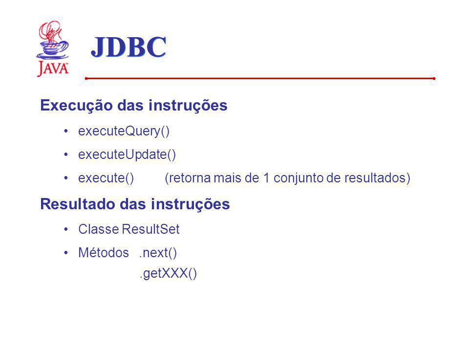 JDBC Execução das instruções executeQuery() executeUpdate() execute() (retorna mais de 1 conjunto de resultados) Resultado das instruções Classe Resul