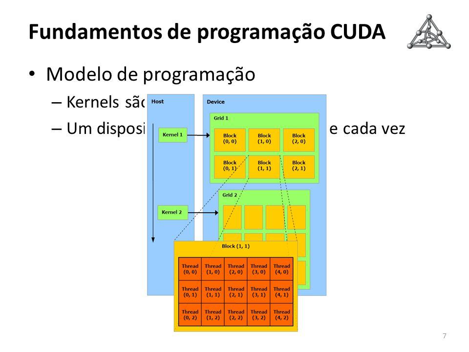 Fundamentos de programação CUDA Modelo de programação – Kernels são invocados do host – Um dispositivo executa um kernel de cada vez 7