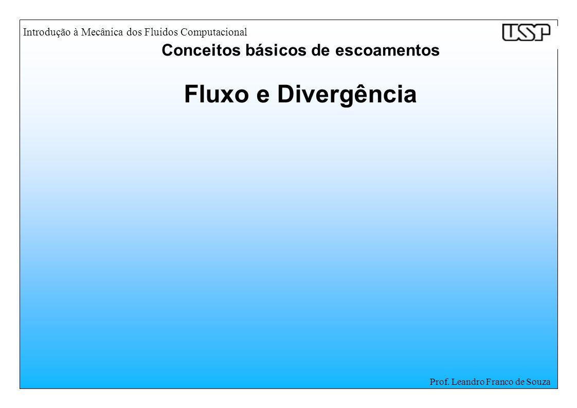 Introdução à Mecânica dos Fluidos Computacional Prof. Leandro Franco de Souza Fluxo e Divergência Conceitos básicos de escoamentos