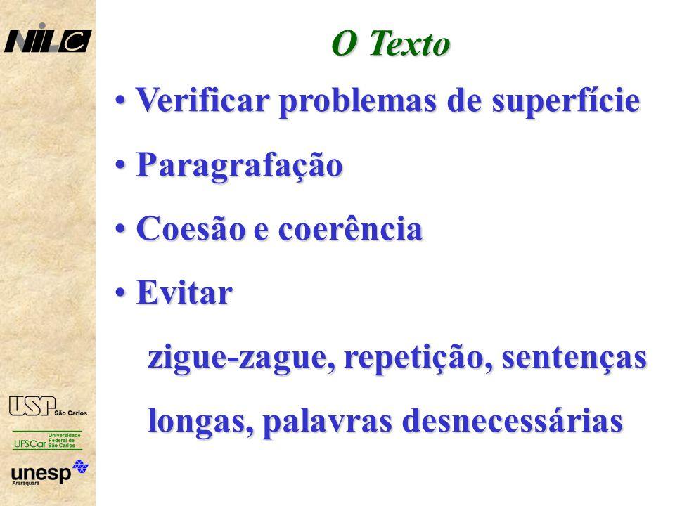 O Texto Verificar problemas de superfície Verificar problemas de superfície Paragrafação Paragrafação Coesão e coerência Coesão e coerência Evitar Evitar zigue-zague, repetição, sentenças longas, palavras desnecessárias