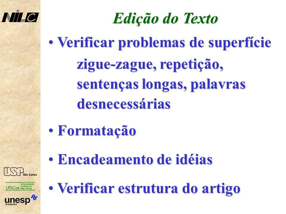 Edição do Texto Verificar problemas de superfície Verificar problemas de superfície zigue-zague, repetição, sentenças longas, palavras desnecessárias Formatação Formatação Encadeamento de idéias Encadeamento de idéias Verificar estrutura do artigo Verificar estrutura do artigo