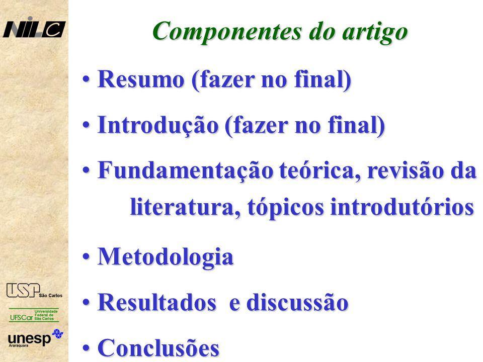 O Resumo Informativo X descritivo Informativo X descritivo Deve conter todas as conclusões principais Deve conter todas as conclusões principais Equilíbrio entre detalhes fornecidos de resultados, metodologia, etc.