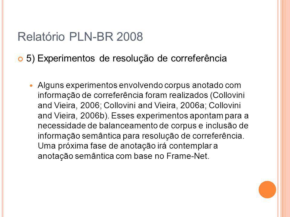 Relatório PLN-BR 2008 5) Experimentos de resolução de correferência Alguns experimentos envolvendo corpus anotado com informação de correferência fora
