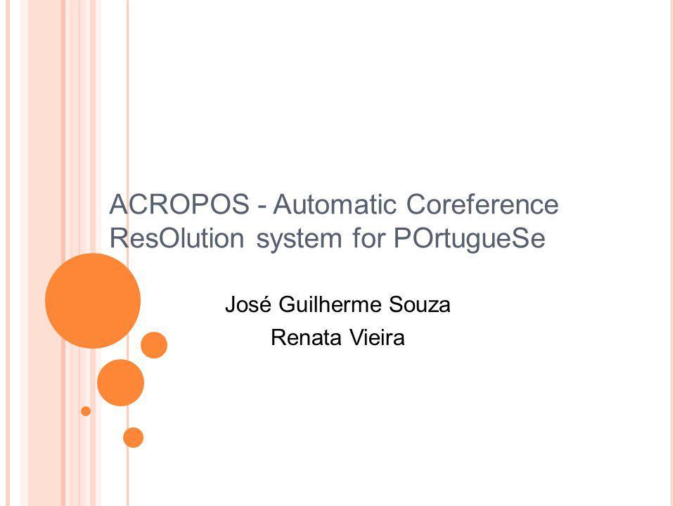 ACROPOS - Automatic Coreference ResOlution system for POrtugueSe José Guilherme Souza Renata Vieira