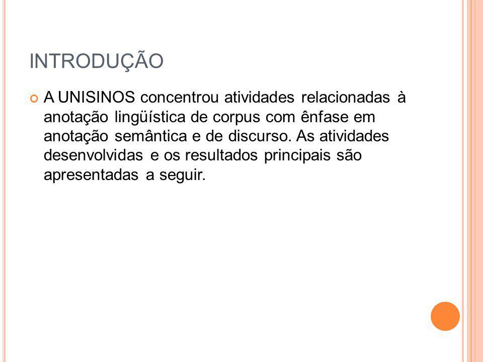 INTRODUÇÃO A UNISINOS concentrou atividades relacionadas à anotação lingüística de corpus com ênfase em anotação semântica e de discurso. As atividade