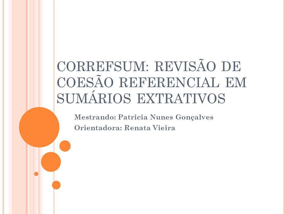 CORREFSUM: REVISÃO DE COESÃO REFERENCIAL EM SUMÁRIOS EXTRATIVOS Mestrando: Patricia Nunes Gonçalves Orientadora: Renata Vieira