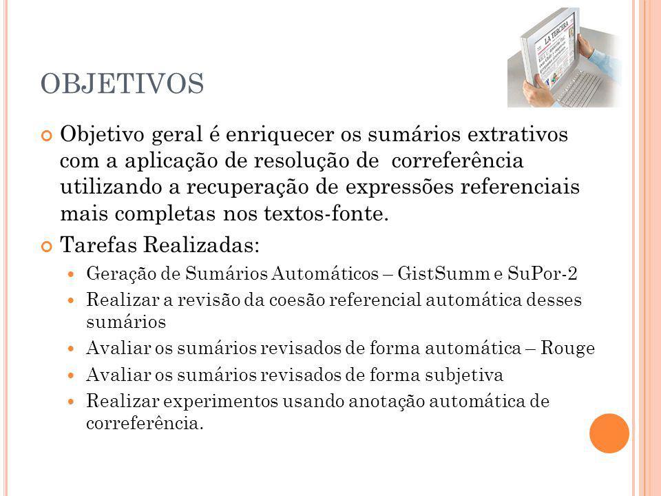 OBJETIVOS Objetivo geral é enriquecer os sumários extrativos com a aplicação de resolução de correferência utilizando a recuperação de expressões refe