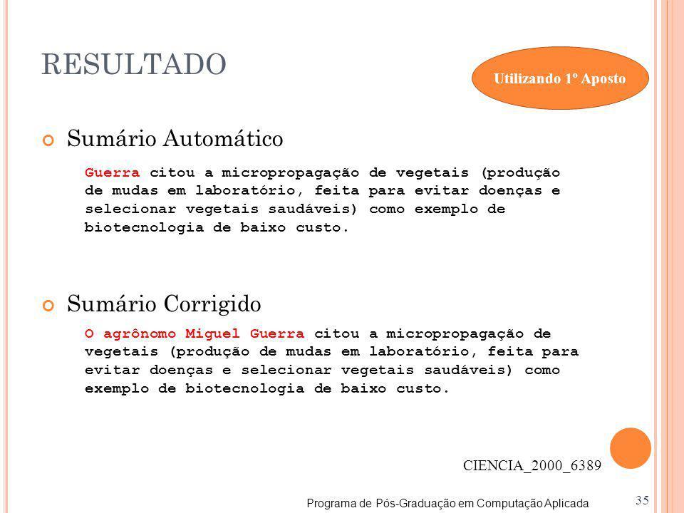 Programa de Pós-Graduação em Computação Aplicada 35 RESULTADO Sumário Automático Sumário Corrigido O agrônomo Miguel Guerra citou a micropropagação de